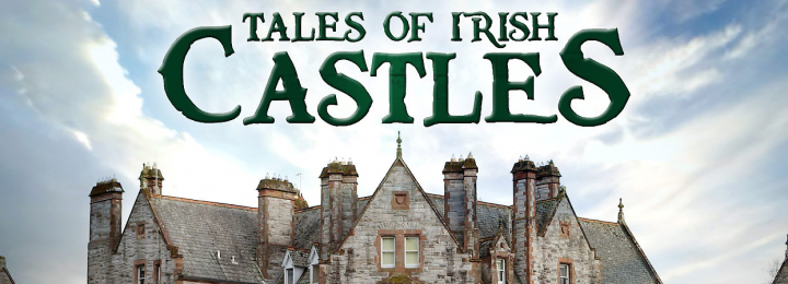6 part series Tales of Irish Castles starts Jan 5th 2019